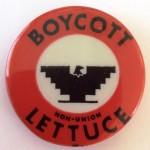 """""""Boycott Non-Union Lettuce"""" button courtesy of Valerie Hunken"""