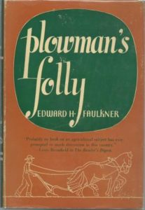 "Edward H. Faulkner's ""Plowman's Folly"" challenged the established practice of laying the soil open and leaving it bare. His 1943 book is a cornerstone of the modern no-till approach."