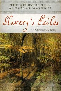 Slavery's Exiles: The Story of the American Maroons, Sylviane A. Diouf